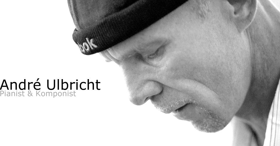 Andre Ulbricht Pianist und Komponist