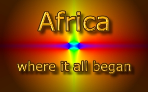 Africa Where it all began